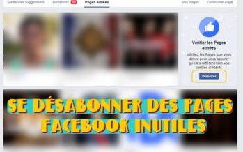 Comment vous désabonner de toutes les pages qui ne vous intéressent plus sur Facebook