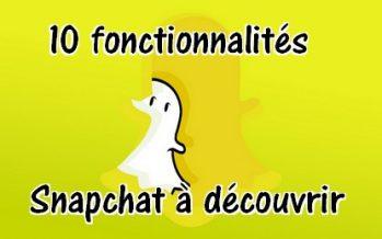 10 fonctionnalités Snapchat que vous ne connaissez sans doute pas !