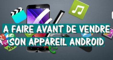 4 choses que vous devez faire avant de vendre votre Appareil Android