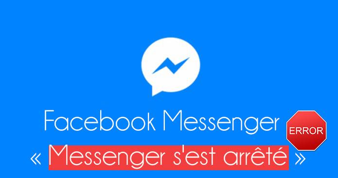 Comment Résoudre l'erreur Messenger s'est arrêté ?