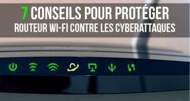 7 conseils pour protéger votre routeur Wi-Fi contre les cyberattaques