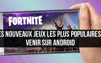 Les nouveaux jeux les plus populaires à venir sur Android