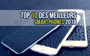 Top 10 des meilleurs smartphones 2018
