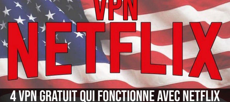 4 VPN gratuit qui fonctionne avec Netflix (2018)