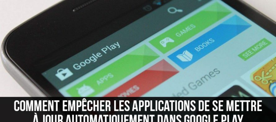 Comment empêcher les applications de se mettre à jour automatiquement dans Google Play