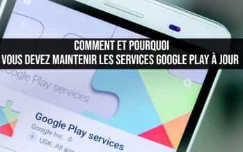 Comment et pourquoi vous devez maintenir les services Google Play à jour