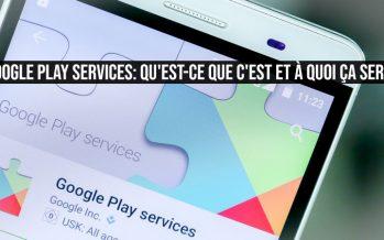 Google Play Services: qu'est-ce que c'est et à quoi ça sert?