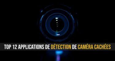 Top 12 des applications de détection de caméra cachées pour Android et iOS