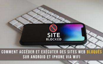 Comment accéder et exécuter des Sites Web bloqués sur Android et iPhone via WiFi