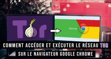 Comment accéder et exécuter le réseau TOR sur le navigateur Google Chrome