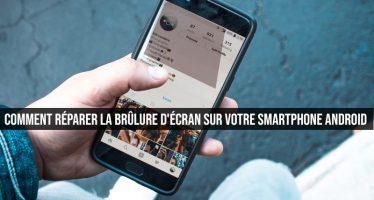 Comment réparer la brûlure d'écran sur votre smartphone Android