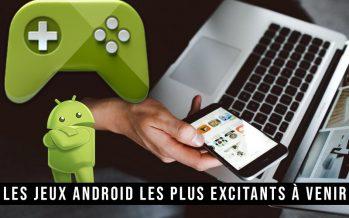 Les jeux Android les plus excitants à venir auxquels nous avons hâte de jouer