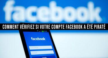 Vérifiez si votre compte Facebook a été piraté voici comment?