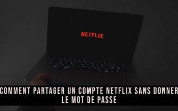 Comment partager un compte Netflix sans donner le mot de passe