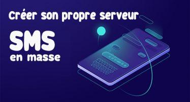 Comment créer votre propre serveur passerelle SMS en masse