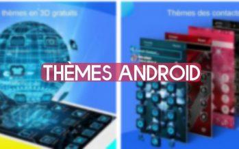 Les 5 meilleurs thèmes Android pour rendre votre smartphone incroyable