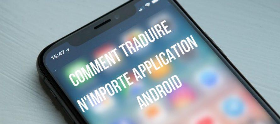 Comment traduire automatiquement n'importe quelle application Android dans n'importe quelle langue