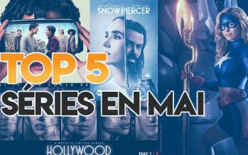 Le top 5 des nouvelles Séries en première en mai